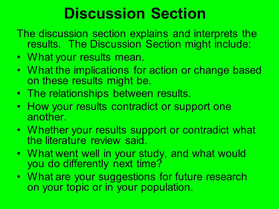 Discussion Section The discussion section explains and interprets the results. The Discussion Section might include: