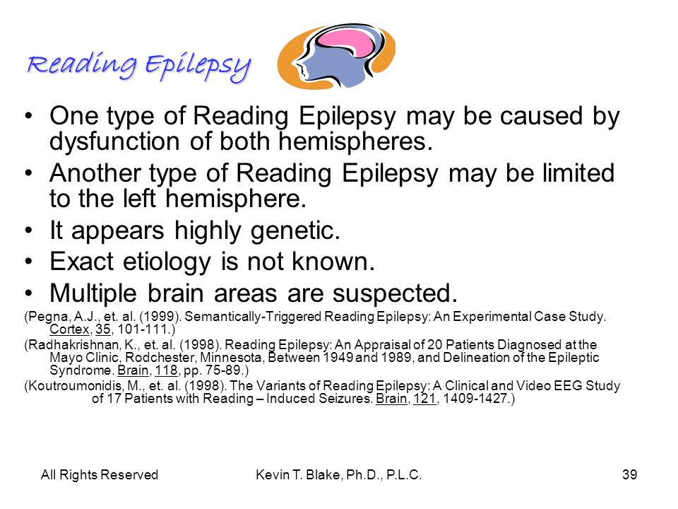 Reading Epilepsy One type of Reading Epilepsy may be caused by dysfunction of both hemispheres.