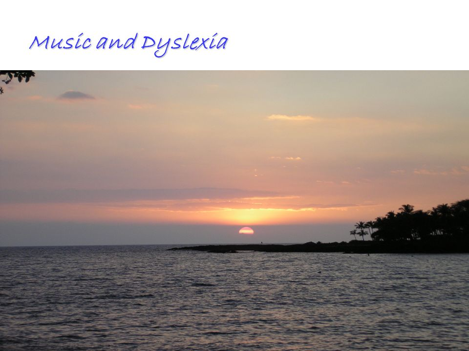 Music and Dyslexia All Rights Reserved Kevin T. Blake, Ph.D., P.L.C.