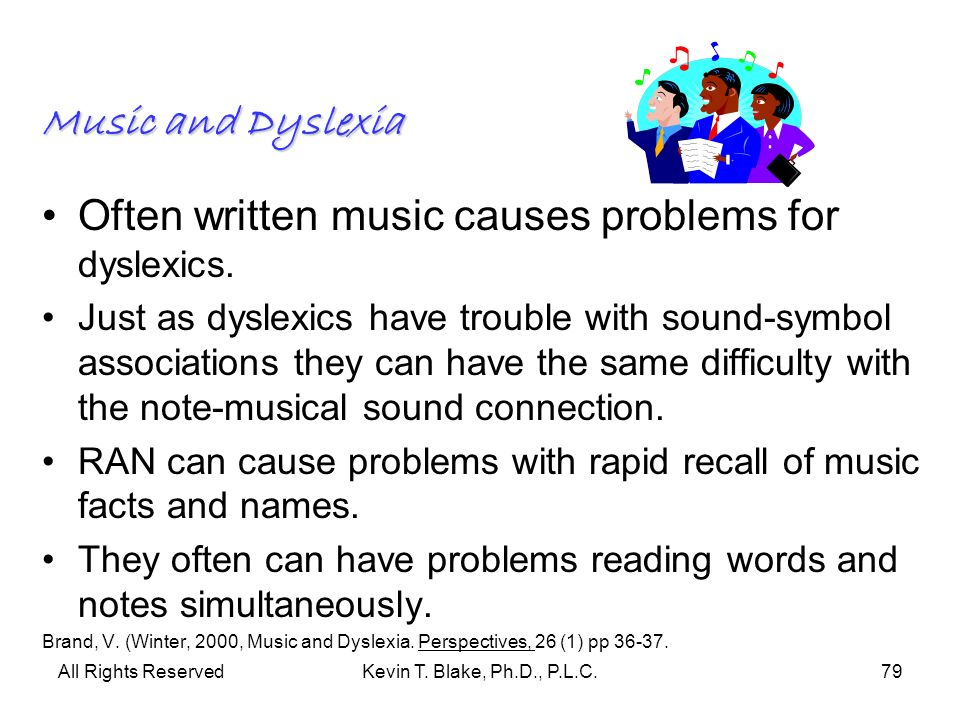 Often written music causes problems for dyslexics.