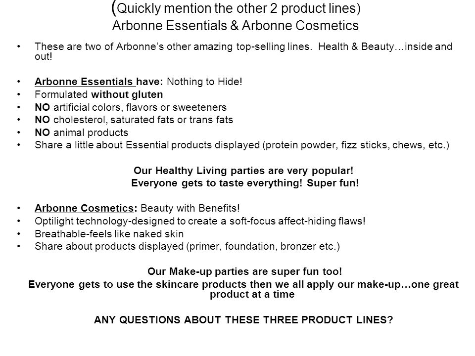 (Quickly mention the other 2 product lines) Arbonne Essentials & Arbonne Cosmetics
