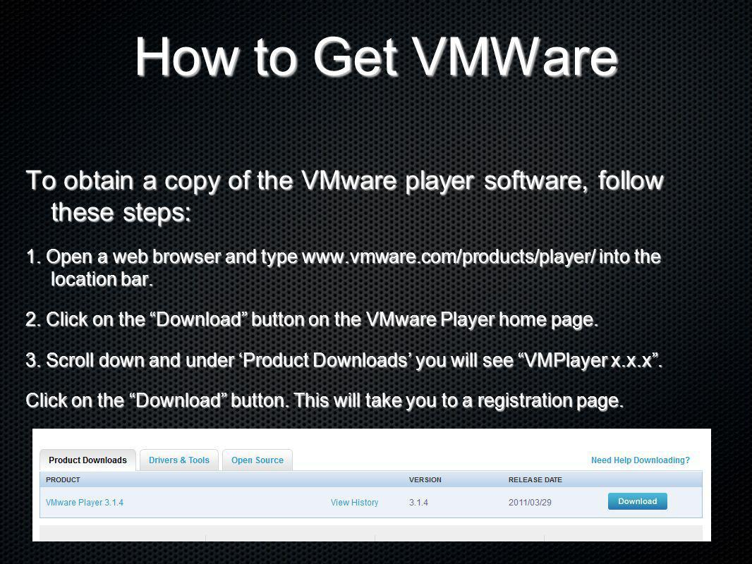 How to Get VMWare To obtain a copy of the VMware player software, follow these steps: