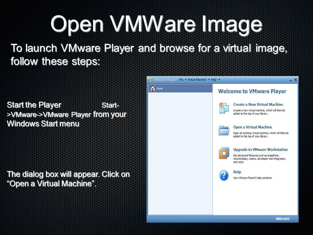 Open VMWare Image To launch VMware Player and browse for a virtual image, follow these steps:
