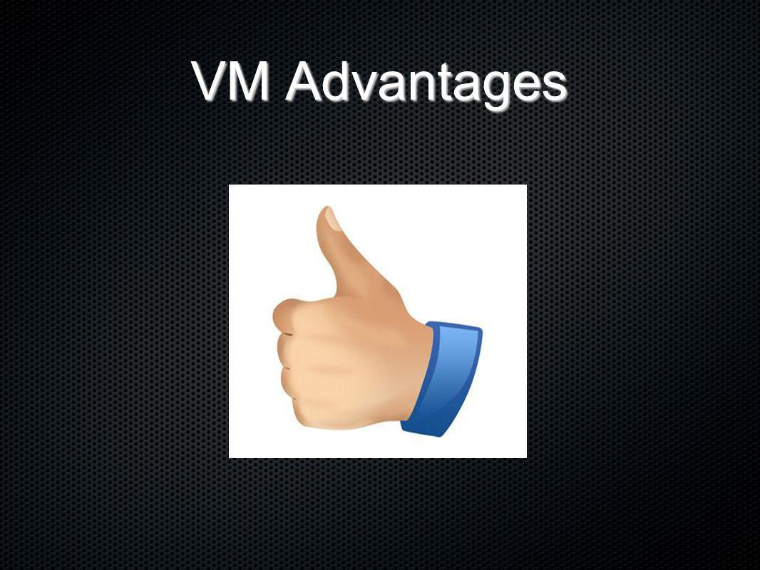 VM Advantages