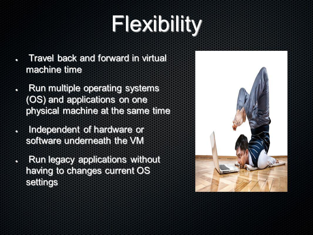 Flexibility Travel back and forward in virtual machine time