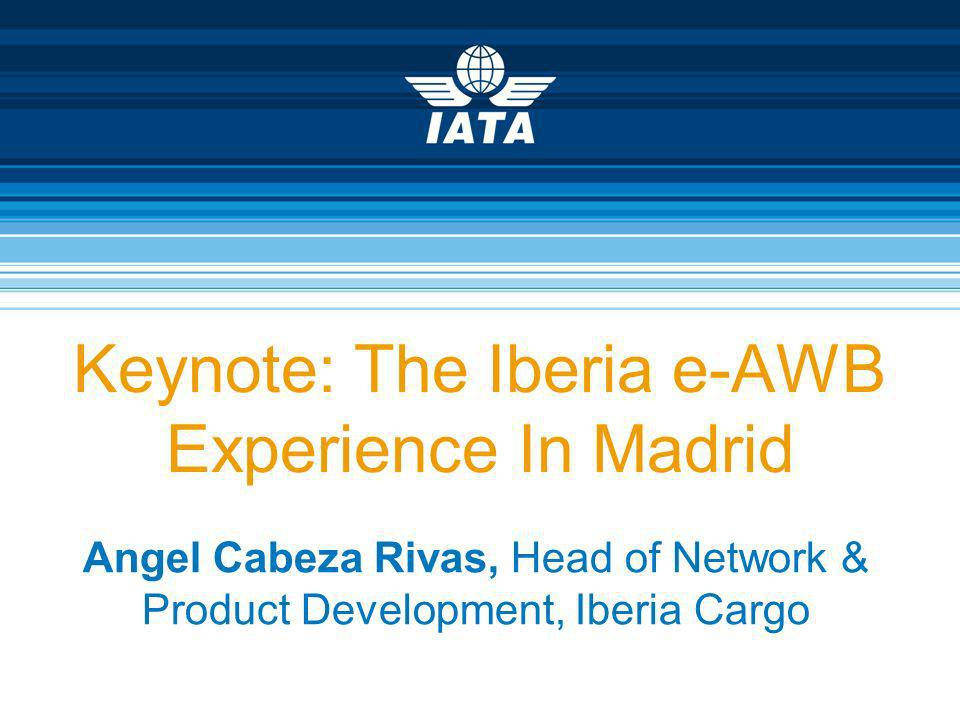 Keynote: The Iberia e-AWB Experience In Madrid