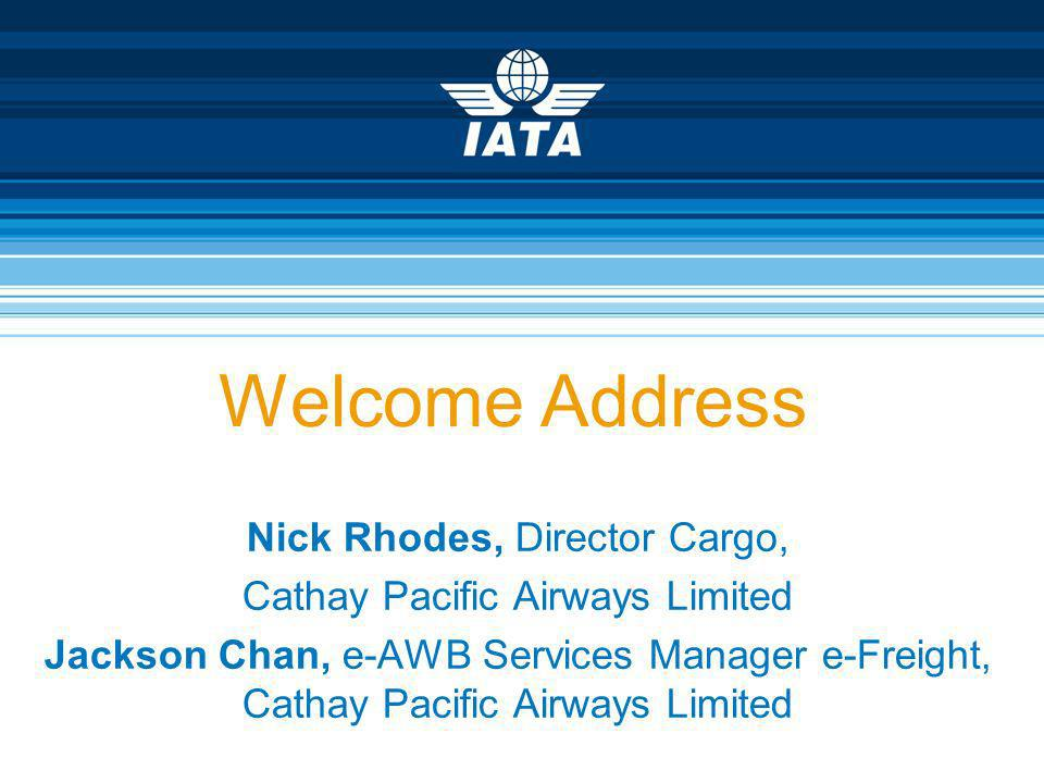 Welcome Address Nick Rhodes, Director Cargo,