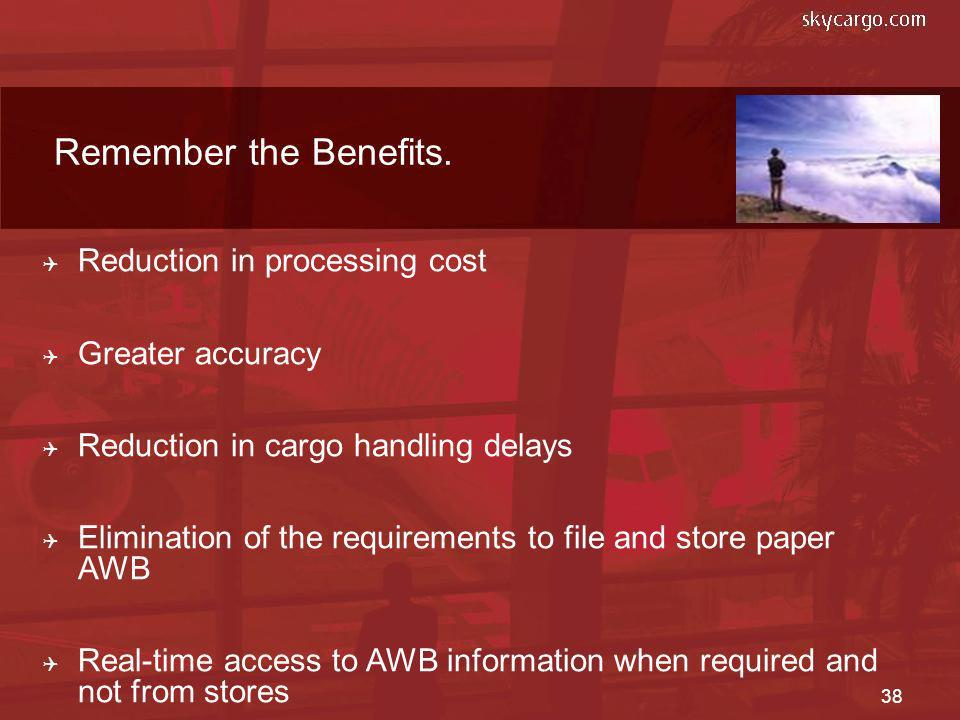 Remember the Benefits. Reduction in processing cost Greater accuracy