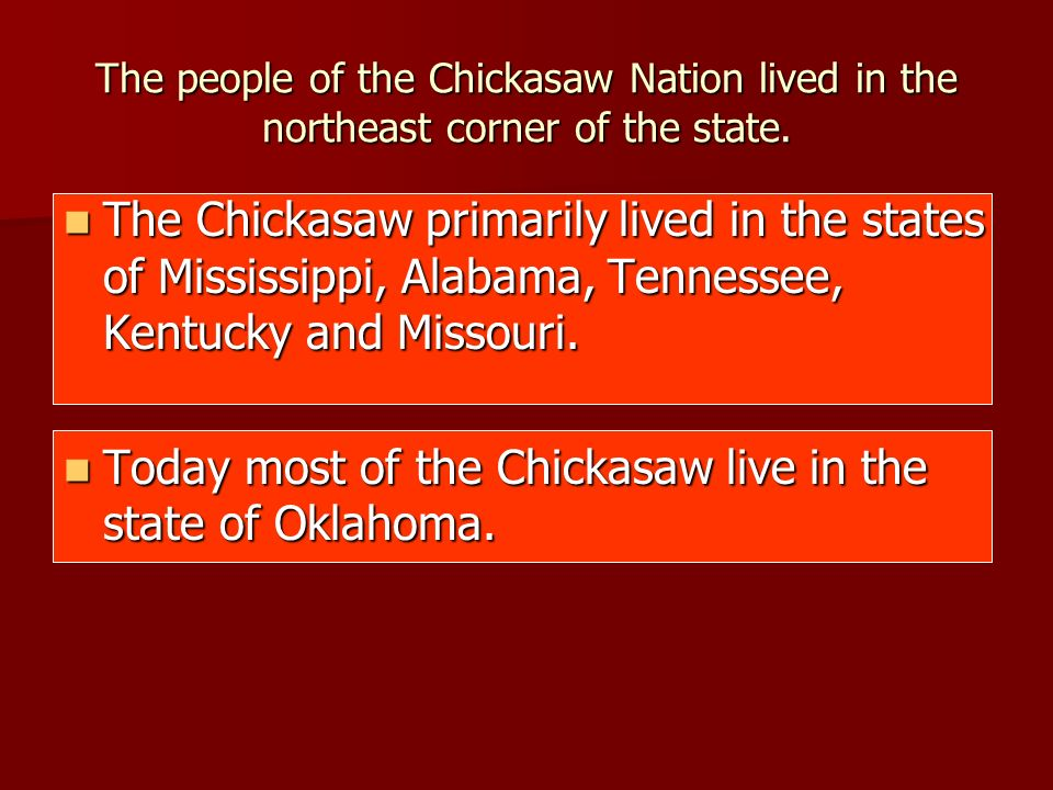 Today most of the Chickasaw live in the state of Oklahoma.