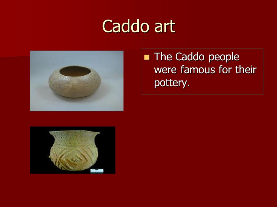 Caddo art The Caddo people were famous for their pottery.