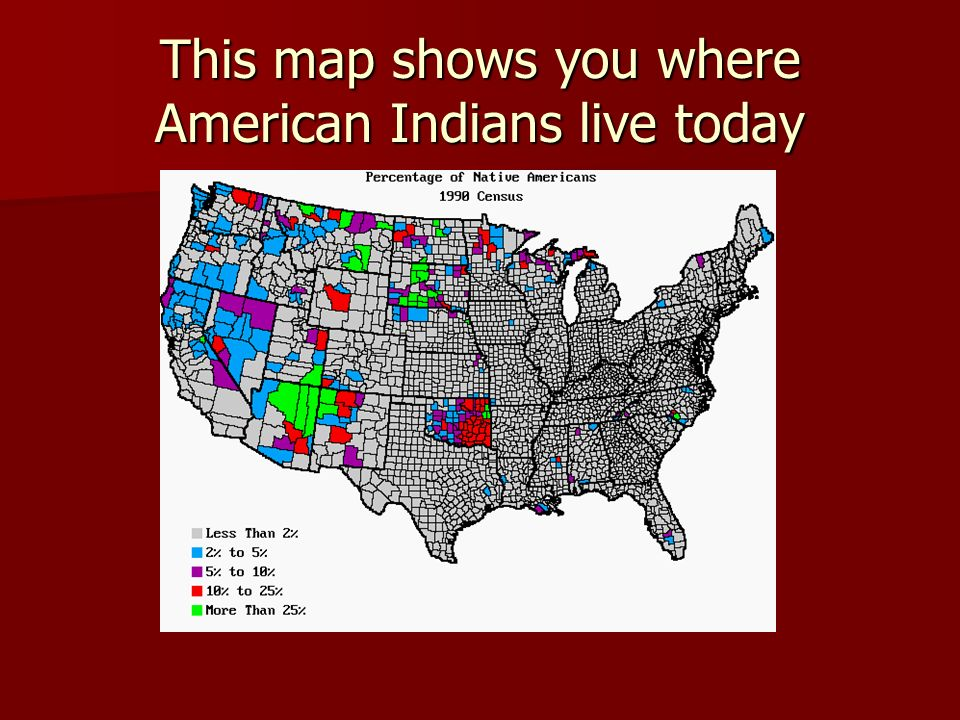 This map shows you where American Indians live today