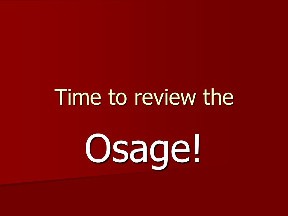 Time to review the Osage!