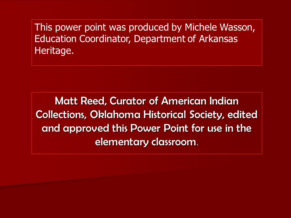 This power point was produced by Michele Wasson, Education Coordinator, Department of Arkansas Heritage.