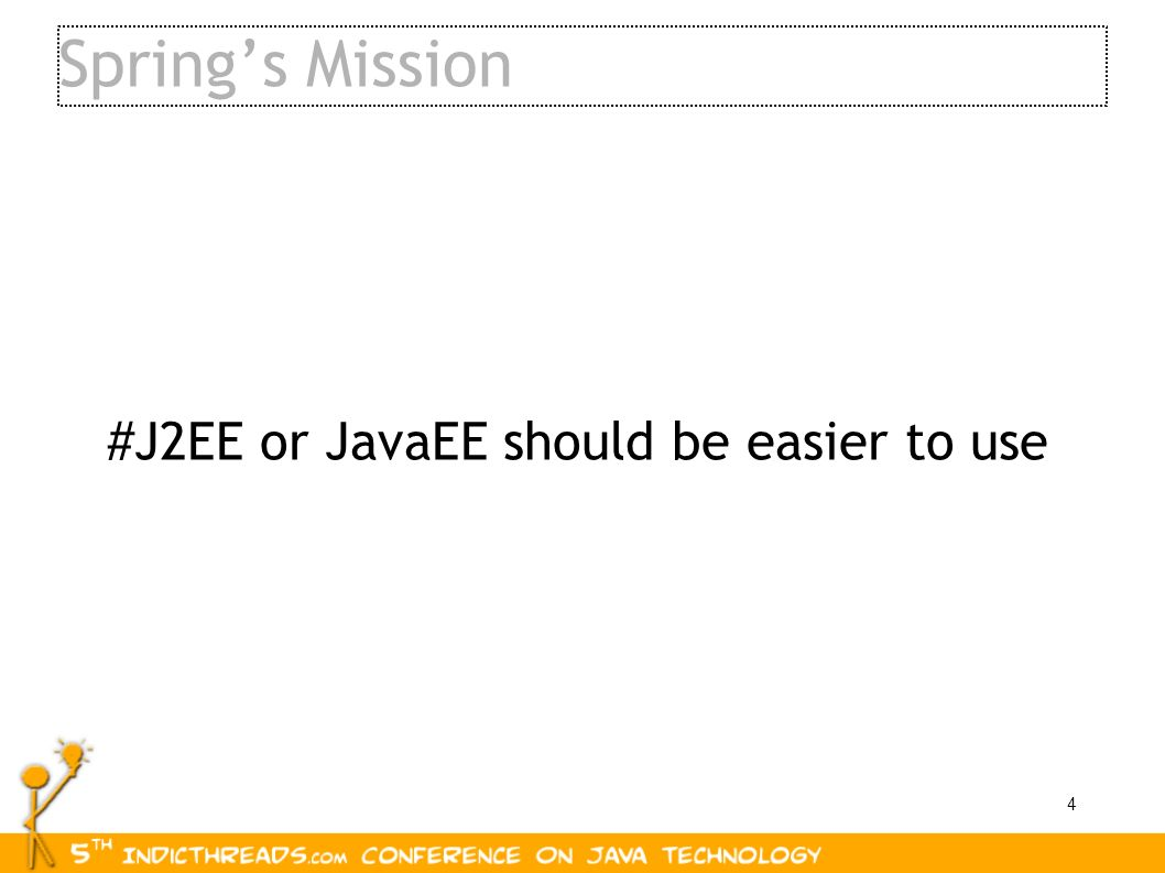 Spring's Mission #J2EE or JavaEE should be easier to use