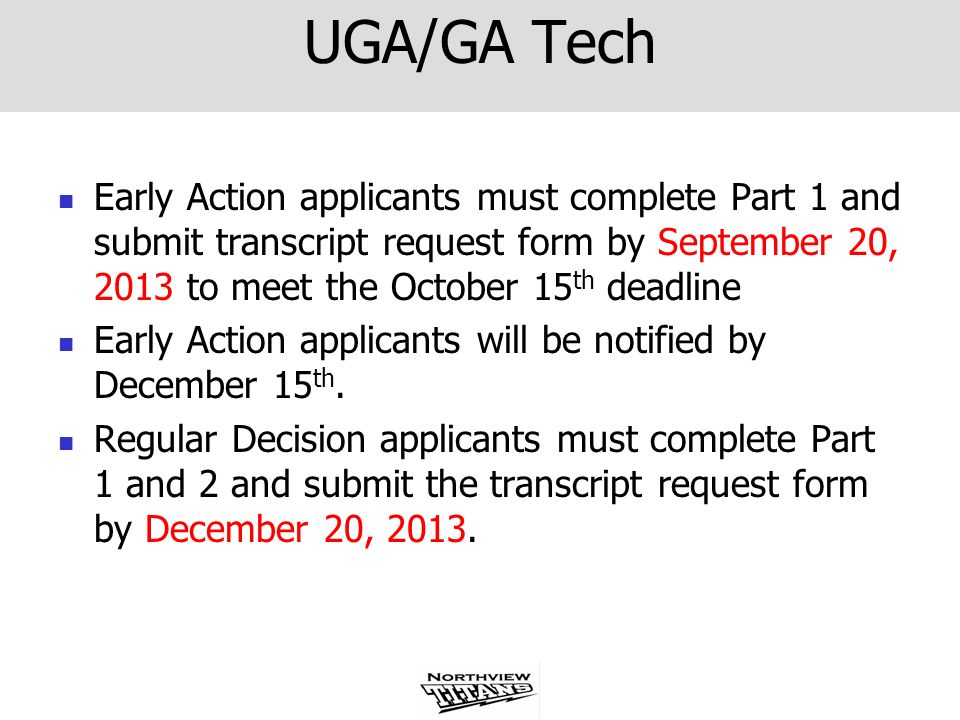 UGA/GA Tech Early Action applicants must complete Part 1 and submit transcript request form by September 20, 2013 to meet the October 15th deadline.