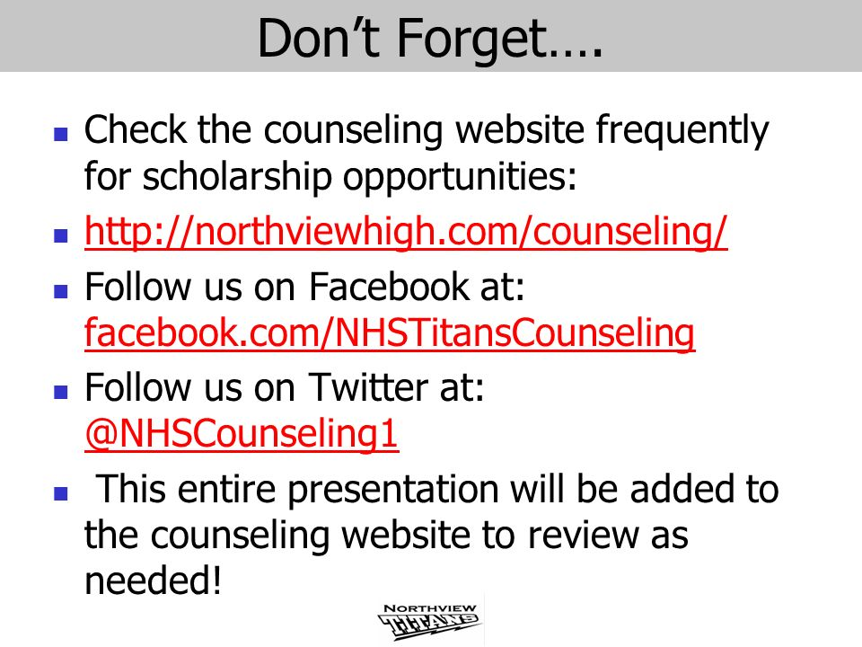 Don't Forget…. Check the counseling website frequently for scholarship opportunities: http://northviewhigh.com/counseling/