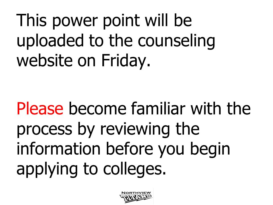 This power point will be uploaded to the counseling website on Friday