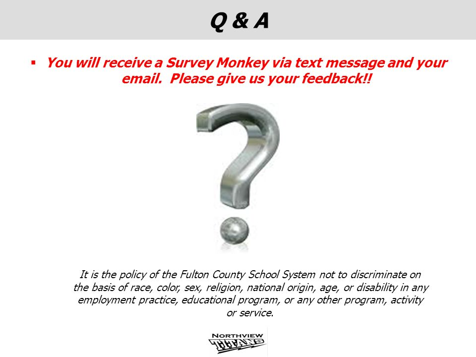 Q & A You will receive a Survey Monkey via text message and your email. Please give us your feedback!!