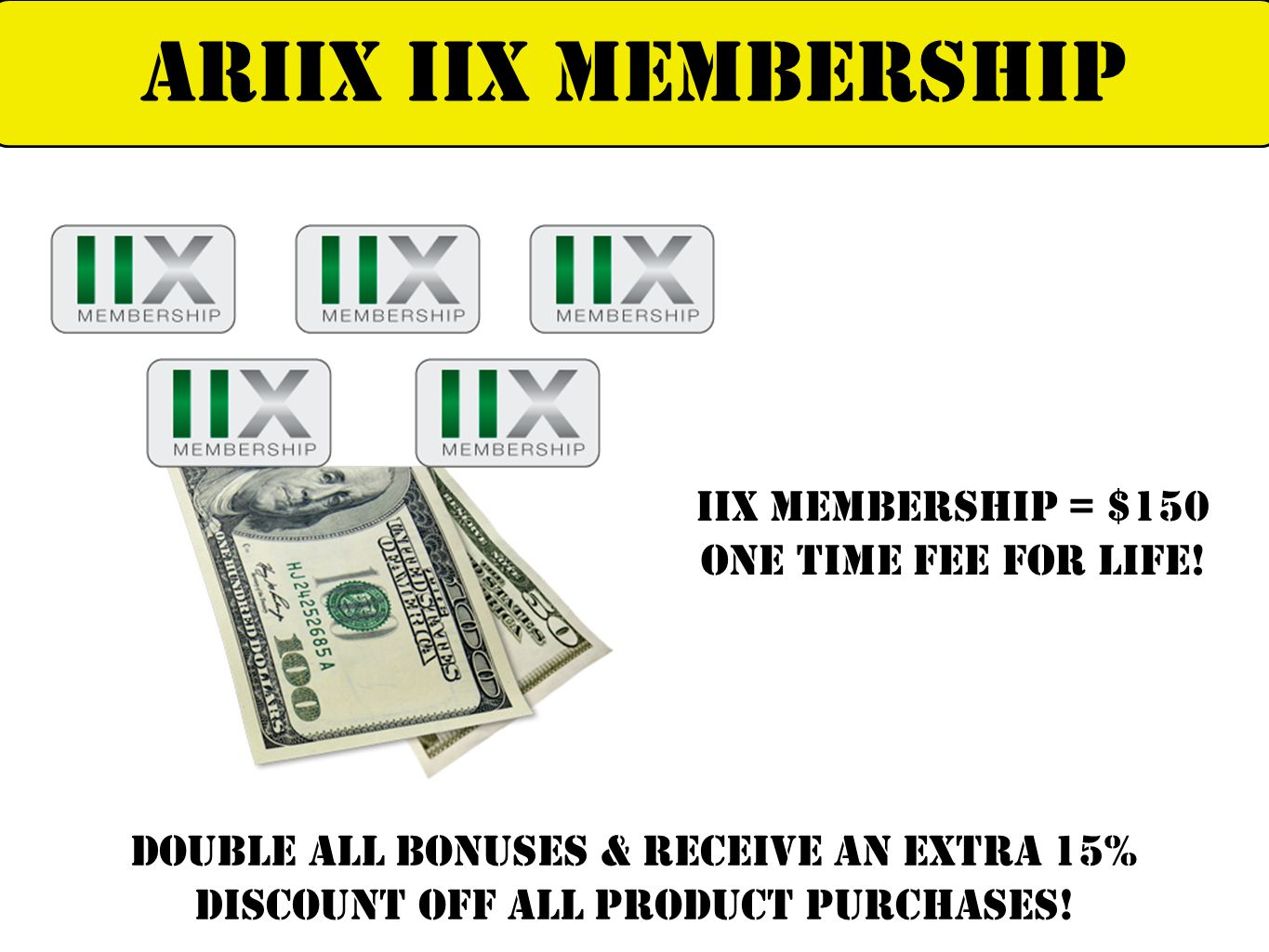 ARIIX IIX MEMBERSHIP IIX Membership = $150 one time fee for life!