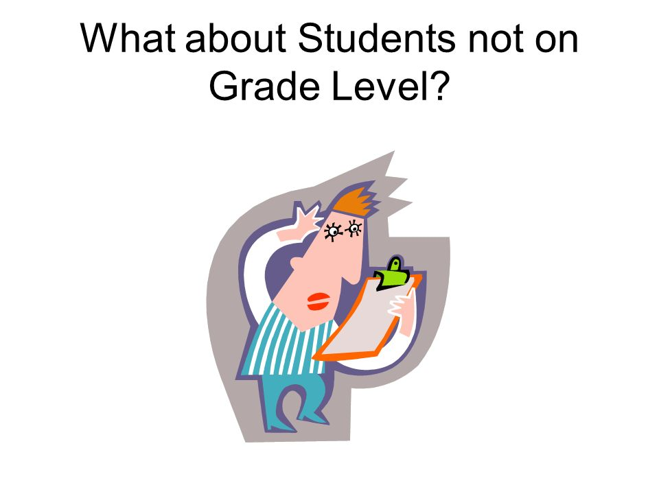 What about Students not on Grade Level