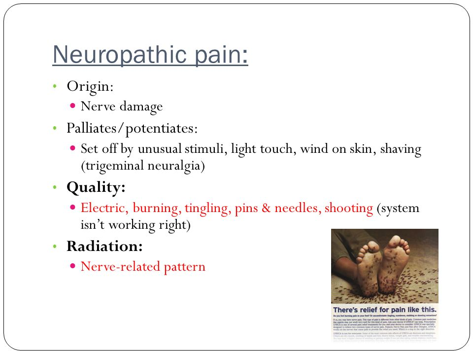 Neuropathic pain: Origin: Palliates/potentiates: Quality: Radiation: