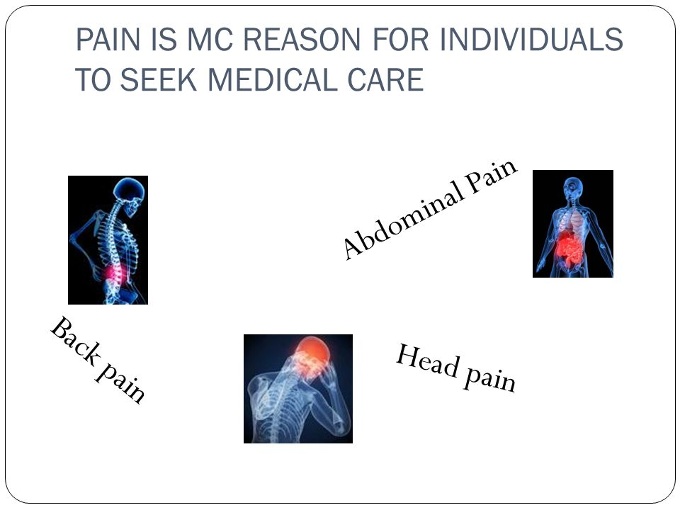 PAIN IS MC REASON FOR INDIVIDUALS TO SEEK MEDICAL CARE