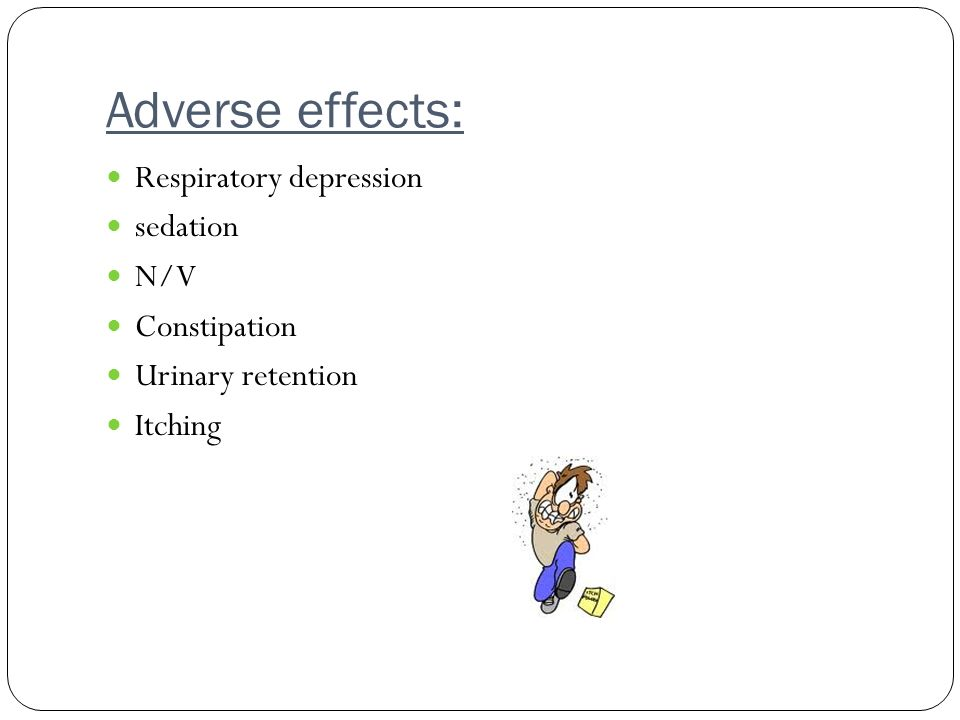 Adverse effects: Respiratory depression sedation N/V Constipation