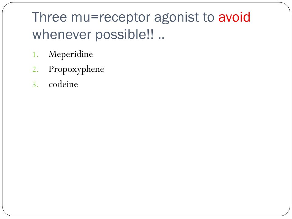 Three mu=receptor agonist to avoid whenever possible!! ..