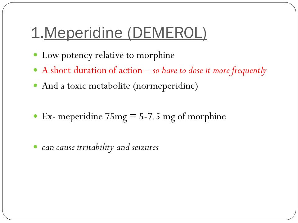 1.Meperidine (DEMEROL) Low potency relative to morphine