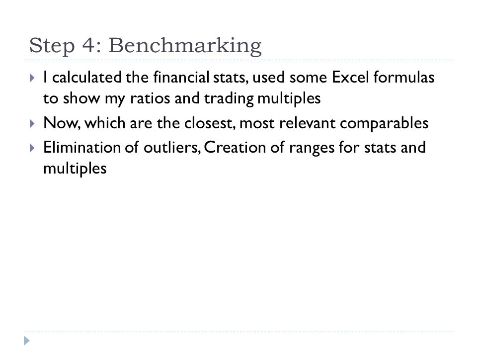 Step 4: Benchmarking I calculated the financial stats, used some Excel formulas to show my ratios and trading multiples.