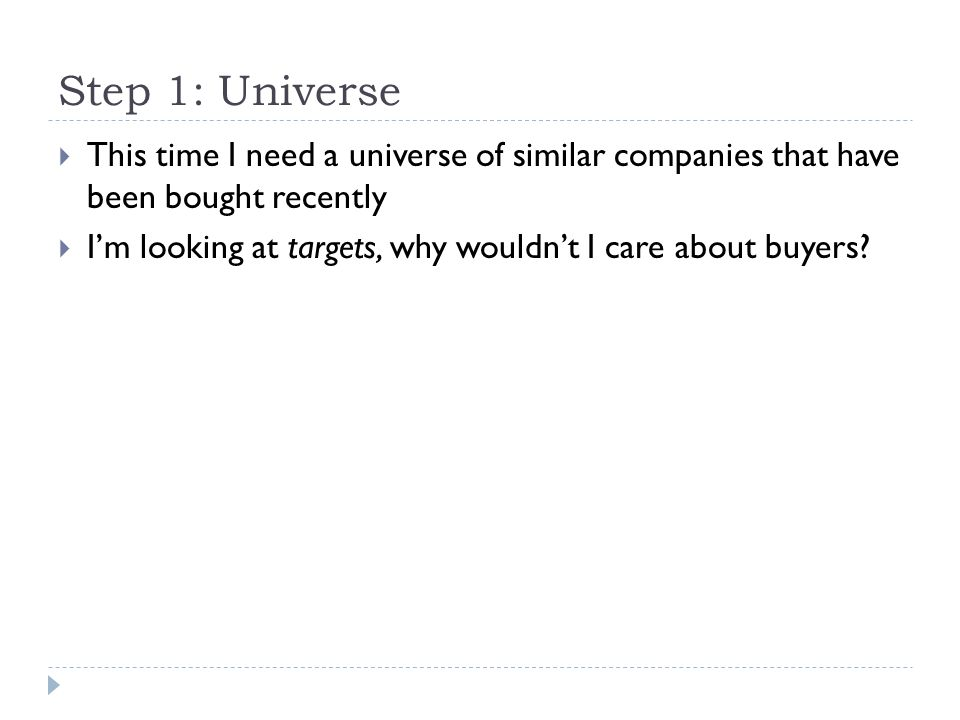 Step 1: Universe This time I need a universe of similar companies that have been bought recently.