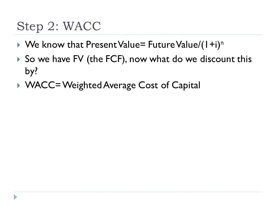 Step 2: WACC We know that Present Value= Future Value/(1+i)n