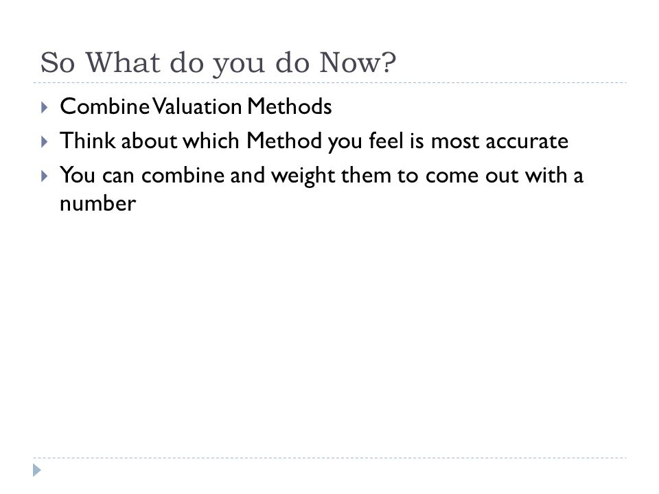 So What do you do Now Combine Valuation Methods
