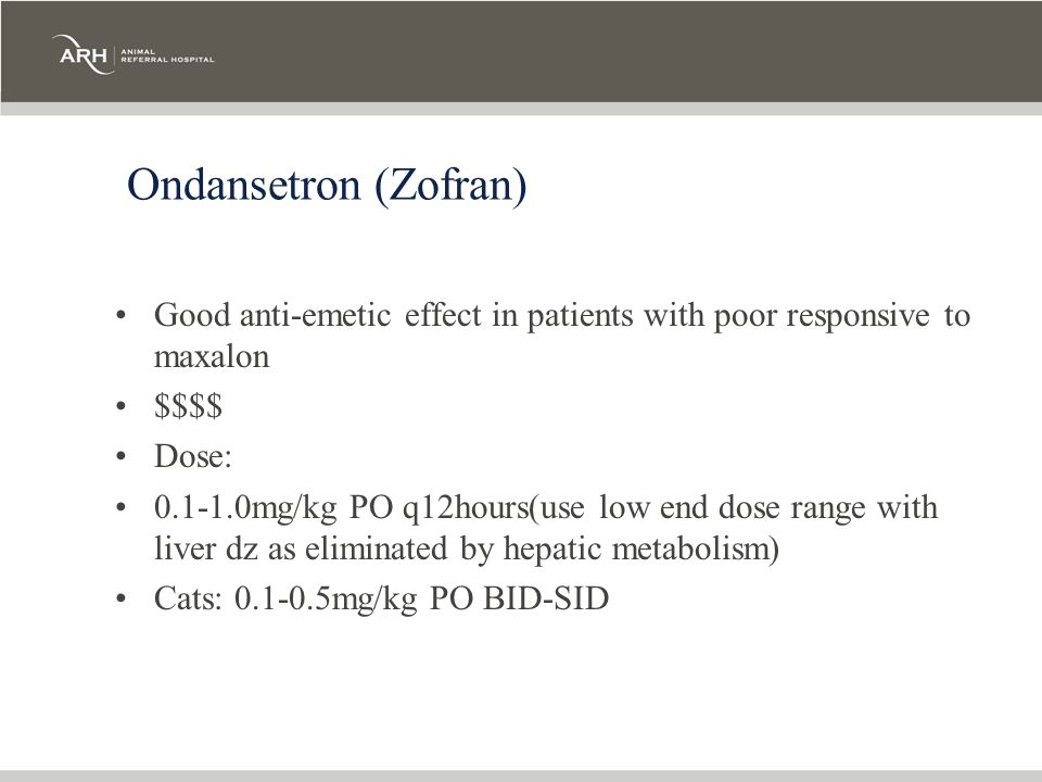 Ondansetron (Zofran) Good anti-emetic effect in patients with poor responsive to maxalon. $$$$ Dose: