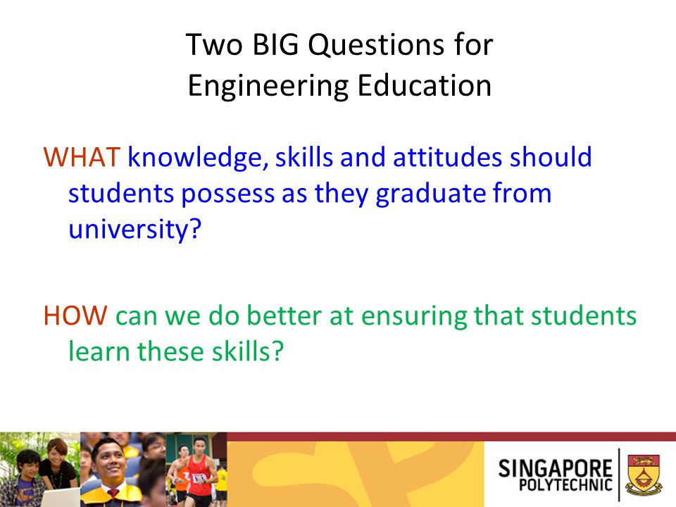Two BIG Questions for Engineering Education