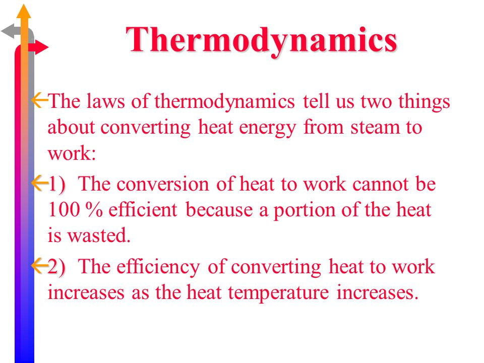 Thermodynamics The laws of thermodynamics tell us two things about converting heat energy from steam to work: