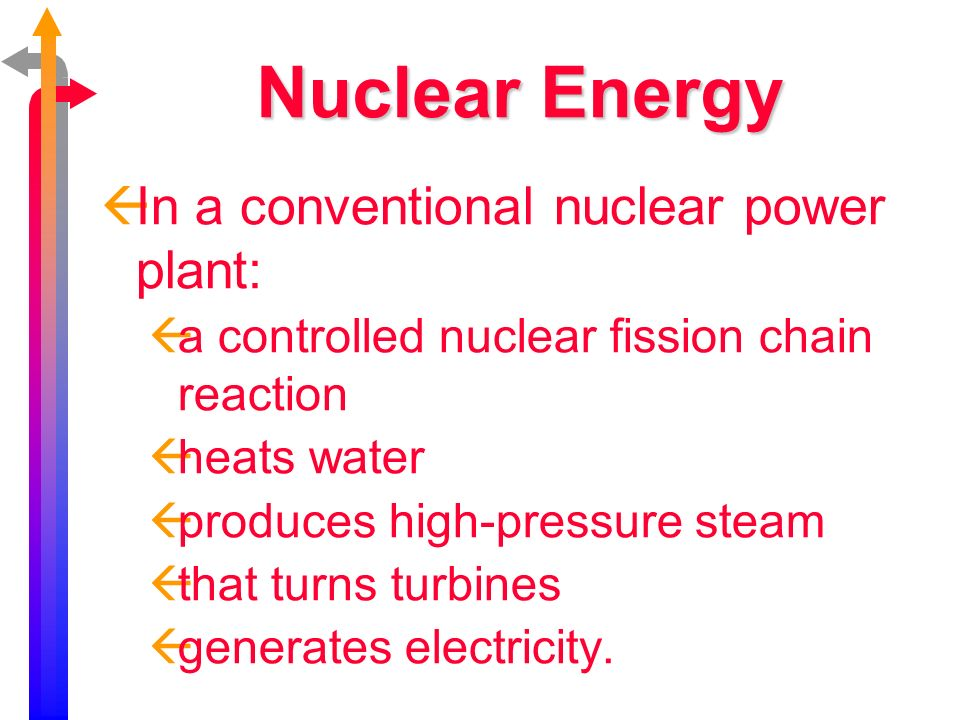 Nuclear Energy In a conventional nuclear power plant: