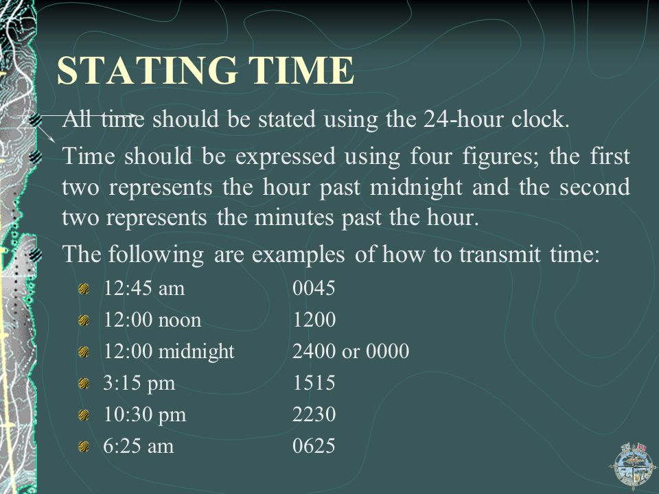 STATING TIME All time should be stated using the 24-hour clock.