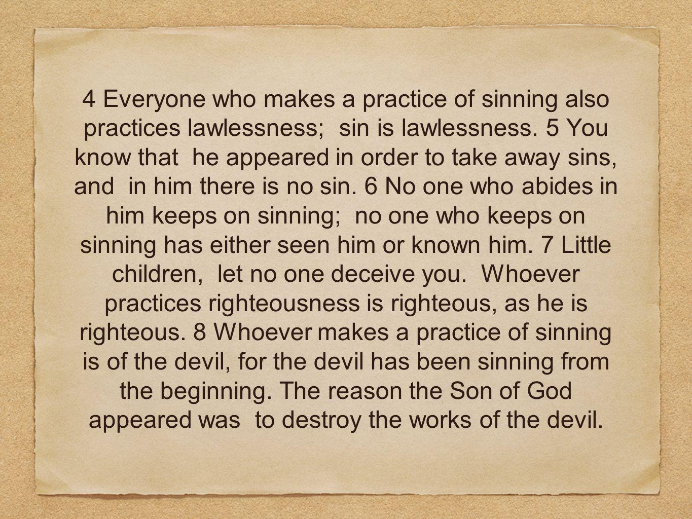 4 Everyone who makes a practice of sinning also practices lawlessness; sin is lawlessness.