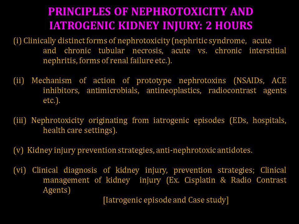 PRINCIPLES OF NEPHROTOXICITY AND IATROGENIC KIDNEY INJURY: 2 HOURS