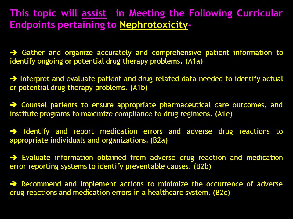 This topic will assist in Meeting the Following Curricular Endpoints pertaining to Nephrotoxicity-