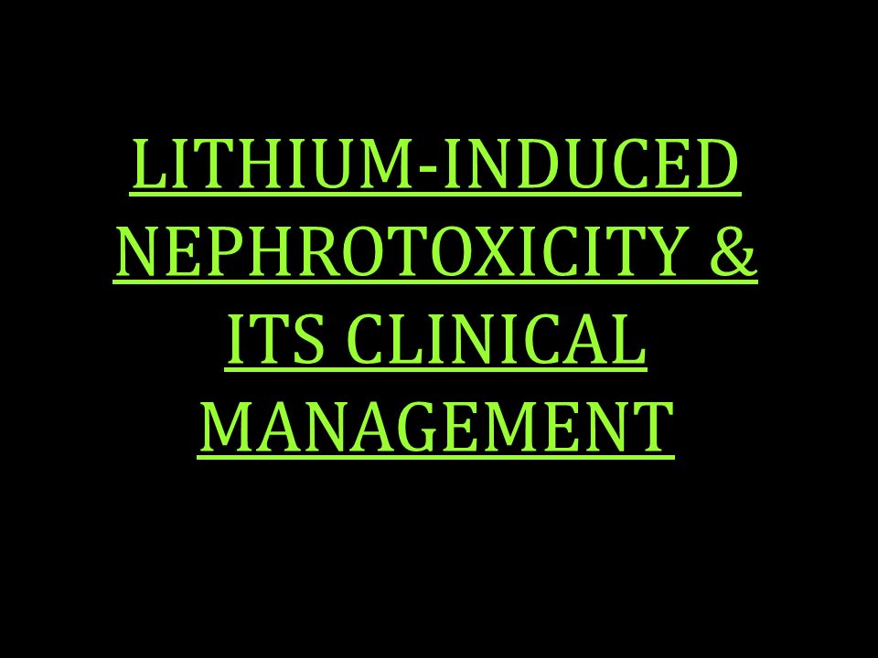 LITHIUM-INDUCED NEPHROTOXICITY & ITS CLINICAL MANAGEMENT