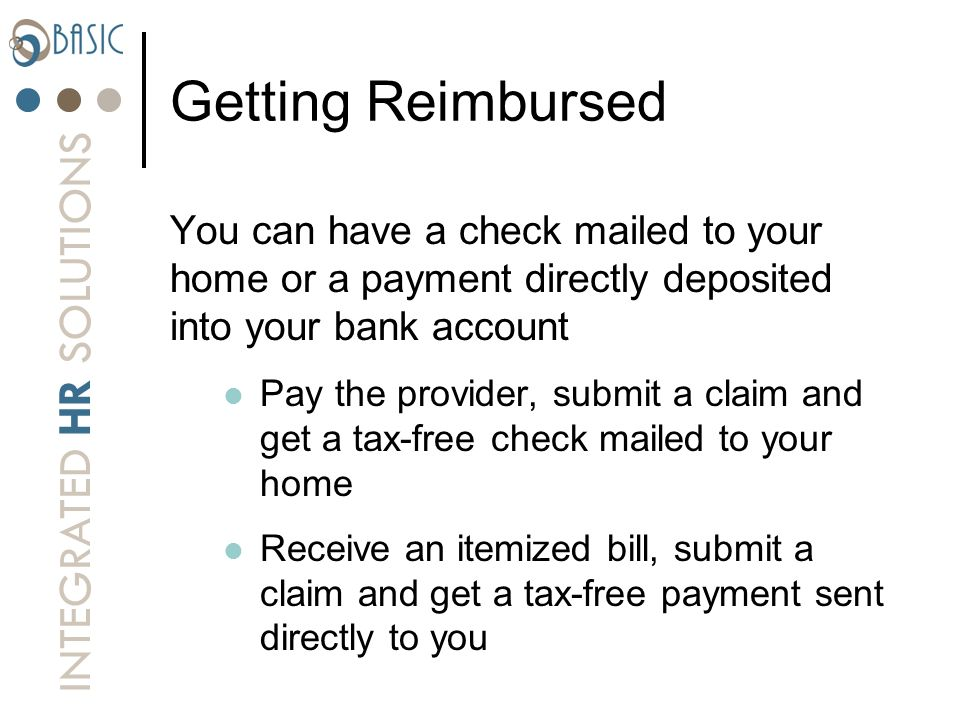 Getting Reimbursed You can have a check mailed to your home or a payment directly deposited into your bank account.