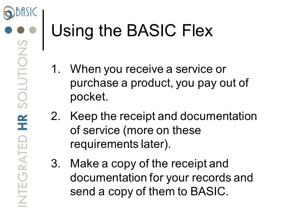 Using the BASIC Flex When you receive a service or purchase a product, you pay out of pocket.