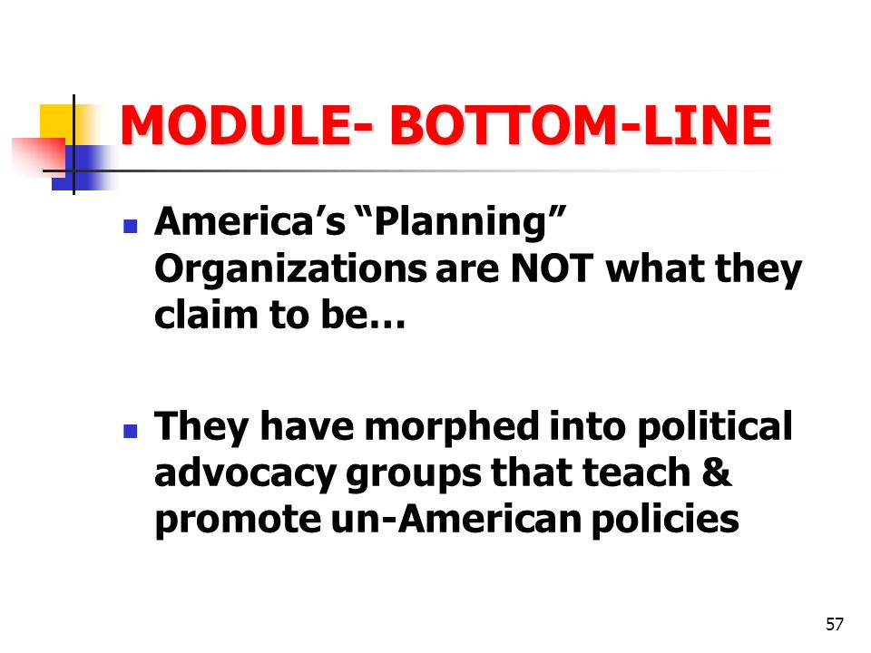MODULE- BOTTOM-LINE America's Planning Organizations are NOT what they claim to be…