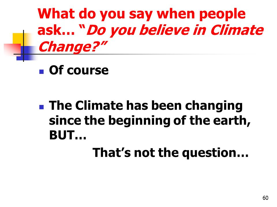 What do you say when people ask… Do you believe in Climate Change