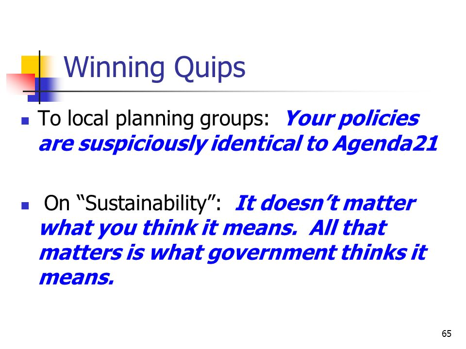 Winning Quips To local planning groups: Your policies are suspiciously identical to Agenda21.