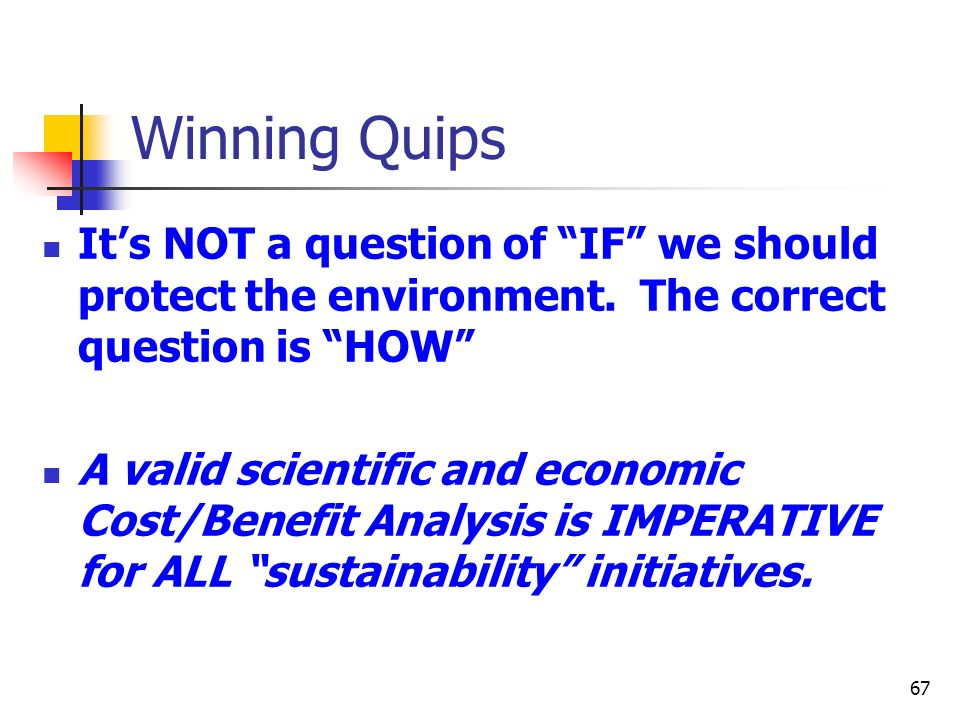 Winning Quips It's NOT a question of IF we should protect the environment. The correct question is HOW