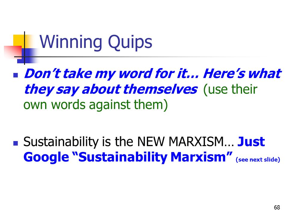 Winning Quips Don't take my word for it… Here's what they say about themselves (use their own words against them)