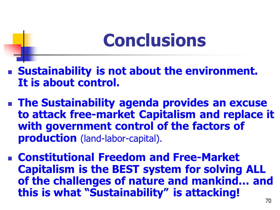 Conclusions Sustainability is not about the environment. It is about control.